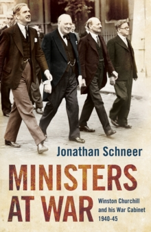 Ministers at War : Winston Churchill and His War Cabinet, Hardback