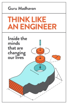 Think Like an Engineer : Inside the Minds That are Changing Our Lives, Paperback Book