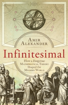 Infinitesimal : How a Dangerous Mathematical Theory Shaped the Modern World, Paperback