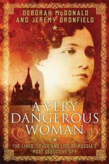 A Very Dangerous Woman: : The Lives, Loves and Lies of Russia's Most Seductive Spy, Hardback