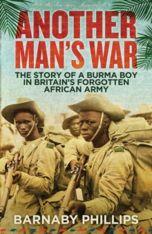 Another Man's War : The Story of a Burma Boy in Britain's Forgotten African Army, Paperback