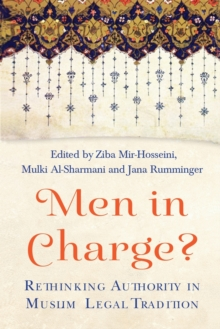 Men in Charge? : Rethinking Authority in Muslim Legal Tradition, Paperback