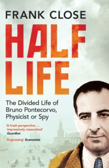 Half Life : The Divided Life of Bruno Pontecorvo, Physicist or Spy, Paperback