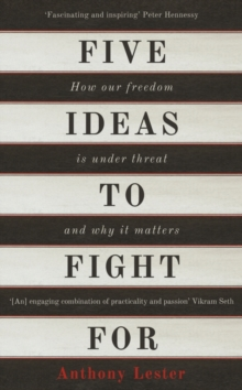 Five Ideas to Fight for : How Our Freedom is Under Threat and Why it Matters, Hardback
