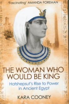 The Woman Who Would be King : Hatshepsut's Rise to Power in Ancient Egypt, Paperback Book