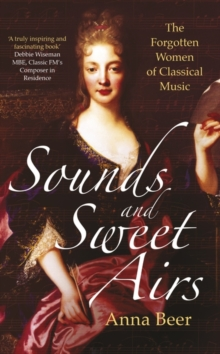 Sounds and Sweet Airs : The Forgotten Women of Classical Music, Hardback