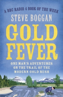 Gold Fever : One Man's Adventures on the Trail of the Modern Gold Rush, Paperback