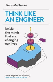 Think Like an Engineer : Inside the Minds That are Changing Our Lives, Paperback