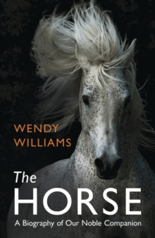 The Horse : A Biography of Our Noble Companion, Paperback