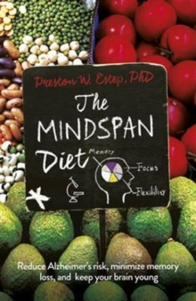 The Mindspan Diet : Reduce Alzheimer's Risk, Minimize Memory Loss, and Keep Your Brain Young, Paperback