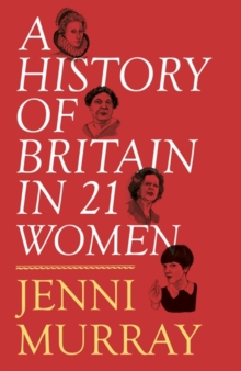 A History of Britain in 21 Women : A Personal Selection, Hardback
