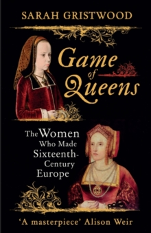 Game of Queens : The Women Who Made Sixteenth-Century Europe, Hardback