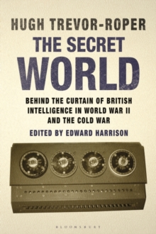 The Secret World : Behind the Curtain of British Intelligence in World War II and the Cold War, Hardback
