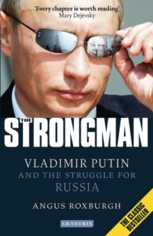 The Strongman : Vladimir Putin and the Struggle for Russia, Paperback