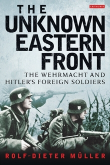 The Unknown Eastern Front : The Wehrmacht and Hitler's Foreign Soldiers, Paperback Book