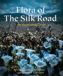 Flora of the Silk Road : The Complete Illustrated Guide, Hardback