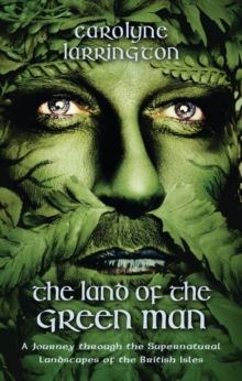 The Land of the Green Man : A Journey Through the Supernatural Landscapes of the British Isles, Hardback