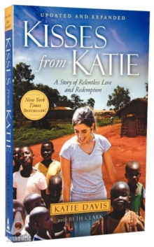 Kisses from Katie : A Story of Relentless Love and Redemption, Paperback Book