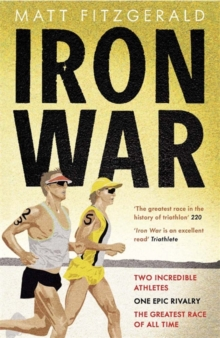 Iron War : Two Incredible Athletes. One Epic Rivalry. The Greatest Race of All Time, Paperback
