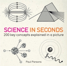 Science in Seconds : 200 Key Concepts Explained in an Instant, Paperback