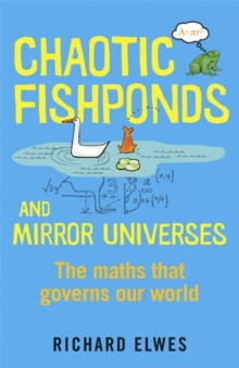 Chaotic Fishponds and Mirror Universes : The Strange Maths Behind the Modern World, Paperback Book