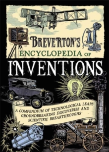 Breverton's Encyclopedia of Inventions : A Compendium of Technological Leaps, Groundbreaking Discoveries and Scientific Breakthroughs That Changed the World, Hardback