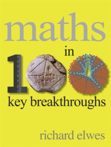 Maths in 100 Key Breakthroughs, Paperback Book
