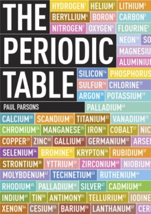 The Periodic Table : A Field Guide to the Elements, Paperback