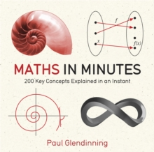 Maths in Minutes : 200 Key Concepts Explained in an Instant, Paperback