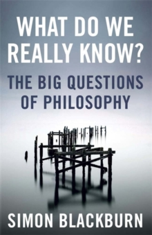 What Do We Really Know? : The Big Questions in Philosophy, Paperback