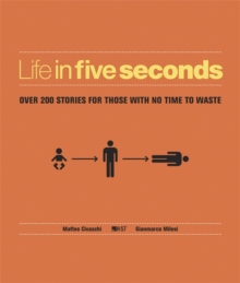 Life in Five Seconds : Over 200 Stories for Those with No Time to Waste, Hardback Book