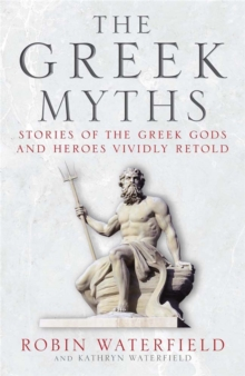 The Greek Myths : Stories of the Greek Gods and Heroes Vividly Retold, Paperback
