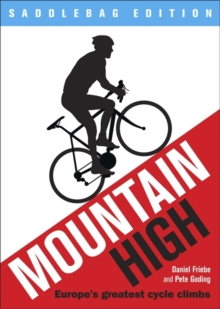 Mountain High : Europe's 50 Greatest Cycle Climbs - Saddlebag Edition, Paperback