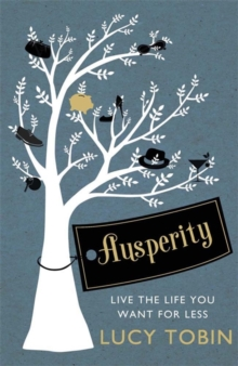 Ausperity : Live the Life You Want for Less, Paperback Book