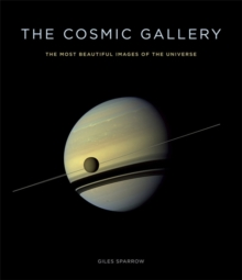 The Cosmic Gallery : The Most Beautiful Images of the Universe, Hardback Book