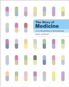 The Story of Medicine : From Bloodletting to Biotechnology, Hardback
