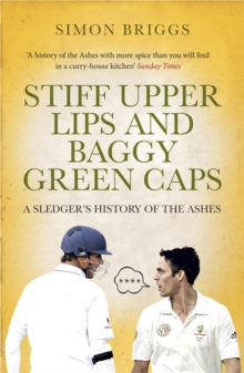Stiff Upper Lips and Baggy Green Caps : A Sledger's History of the Ashes, Paperback