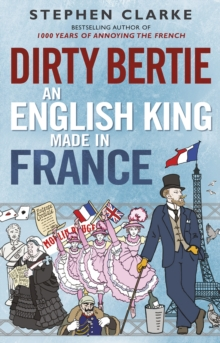 Dirty Bertie: An English King Made in France, Hardback