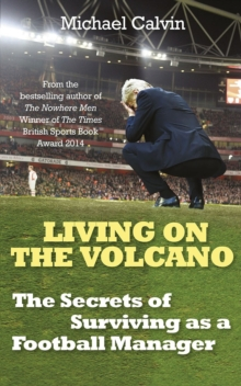 Living on the Volcano : The Secrets of Surviving as a Football Manager, Hardback