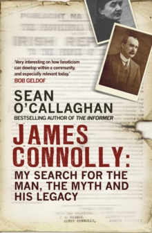 James Connolly : My Search for the Man, the Myth and His Legacy, Hardback Book