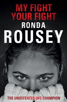 My Fight / Your Fight : The Official Ronda Rousey Autobiography, Hardback