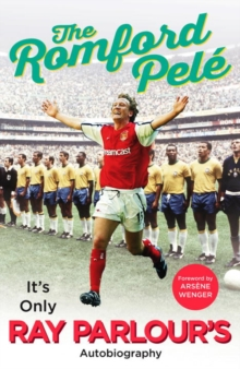The Romford Pele : It's Only Ray Parlour's Autobiography, Hardback