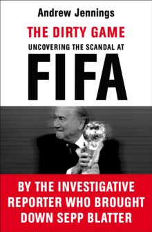 The Dirty Game : Uncovering the Scandal at FIFA, Paperback