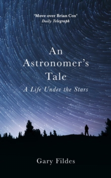 An Astronomer's Tale : A Bricklayer's Guide to the Galaxy, Hardback Book