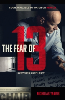 The Fear of 13 : Countdown to Execution: My Fight for Survival on Death Row, Hardback