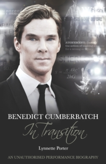 Benedict Cumberbatch, An Actor in Transition: An Unauthorised Performance Biography, Paperback Book