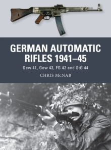 German Automatic Rifles, 1941-45 : Gew 41, Gew 43, FG 42 and StG 44, Paperback