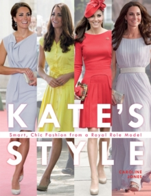 Kate's Style : Smart, Chic Fashion from a Royal Icon, Hardback