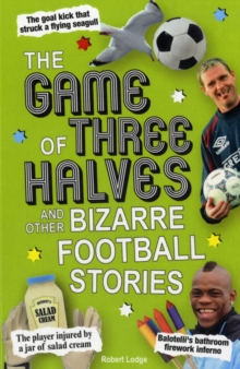 The Game of Three Halves : and Other Bizarre Football Stories, Paperback