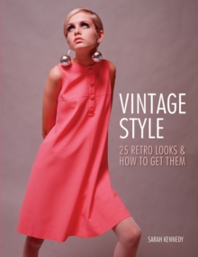 Vintage Style : Iconic Fashion Looks and How to Get Them, Paperback